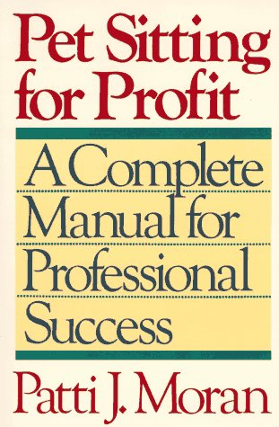 9780876057704: Pet Sitting for Profit: A Complete Manual for Professional Success