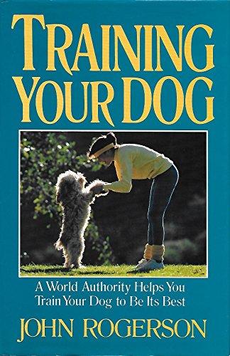 Training Your Dog: Rogerson, John