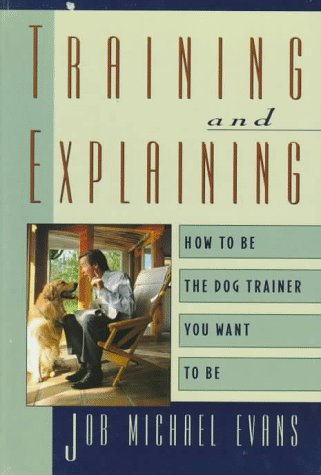 9780876057810: Training and Explaining: How to Be the Dog Trainer You Want to Be