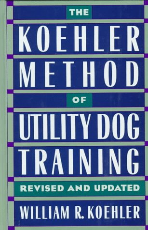 The Koehler Method of Utility Dog Training (0876057857) by William R. Koehler