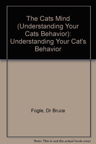 9780876057995: The Cat's Mind: Understanding Your Cat's Behavior