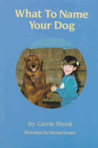 What to Name Your Dog - Shook, Carrie; Senett, Michael