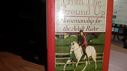 9780876058305: From the Ground Up: Horsemanship for the Adult Rider