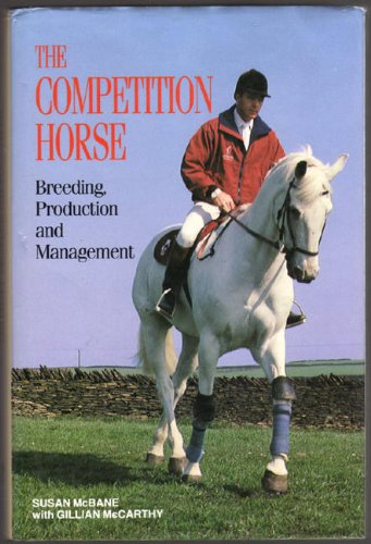 The Competition Horse: Breeding, Production and Management (0876058314) by McBane, Susan