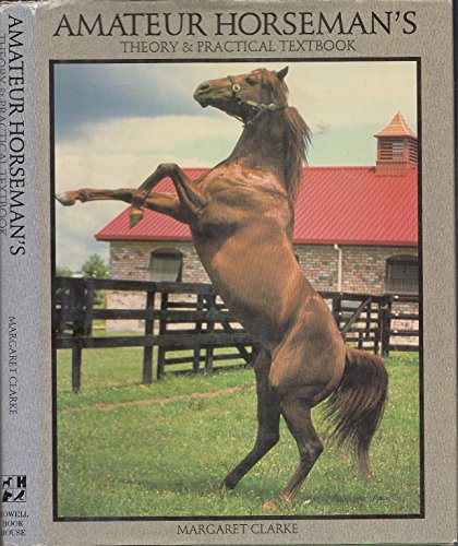 Amateur Horseman's: Theory and Practical Textbook: Clarke, Margaret I.