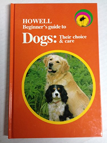 Howell Beginner's Guide to Dogs: Their Choice and Care (Howell Beginner's Guides to Pets)...