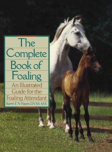 9780876059517: The Complete Book of Foaling: An Illustrated Guide for the Foaling Attendant (Howell reference books)