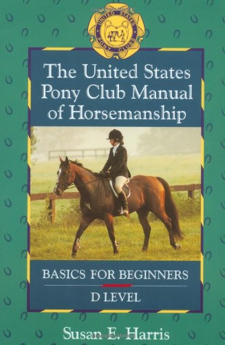 The United States Pony Club Manual of Horsemanship Basics for Beginners D Level