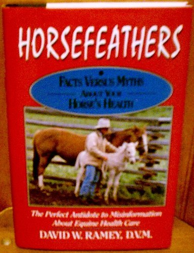 9780876059869: Horsefeathers: Facts vs. Myths About Your Horse's Health