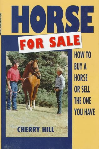 Horse for Sale: How to Buy a Horse or Sell the One You Have (9780876059890) by Cherry Hill