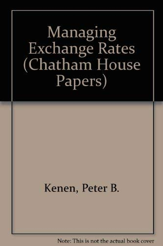 Managing Exchange Rates (Chatham House Papers): Peter B. Kenen