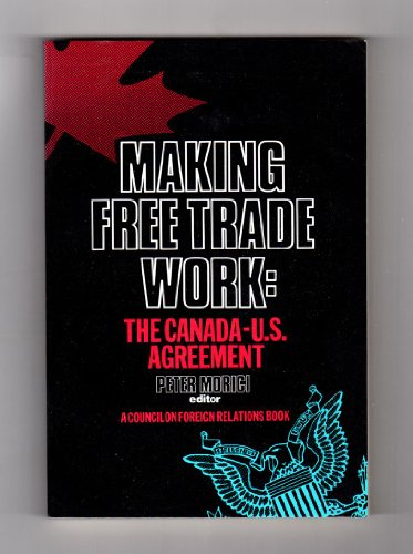 Making Free Trade Work: The Canada-U.S. Agreement (Council on Foreign Relations Series on ...