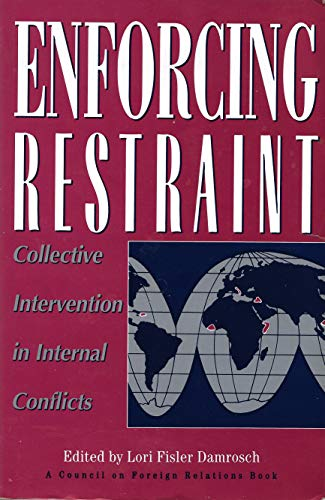 Enforcing Restraint: Collective Intervention in Internal Conflicts: Lori Fisler Damrosch,
