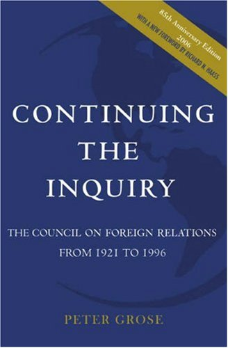 Continuing the Inquiry: The Council on Foreign Relations from 1921 to 1996 (Council on Foreign ...