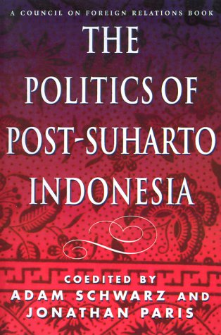 The politics of post-Suharto Indonesia.: Schwarz, Adam.& Jonathan Paris (eds.)