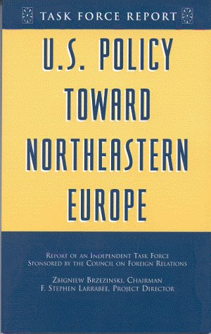 U.S. Policy Toward Northeastern Europe: Report of an Independent Task Force (0876092598) by Zbigniew Brzezinski; Zbigniew K. Brzezinski
