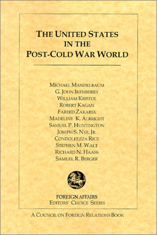 The United States in the Post-Cold War World (Foreign Affairs Editors' Choice): n/a
