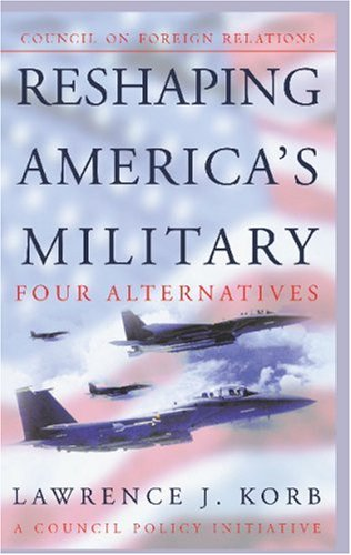 9780876093146: Reshaping America's Military: Four Alternatives (Council on Foreign Relations Policy Initiatives)