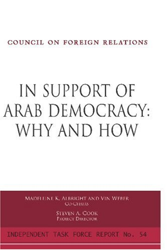In Support Of Arab Democracy: Why And How : Report of an Independent Task Force (Council on Foreign...