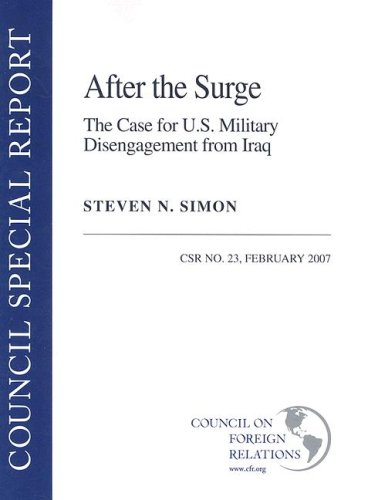 After the Surge The Case for U.S. Military Disengagement from Iraq Council Special Report: Steven N...