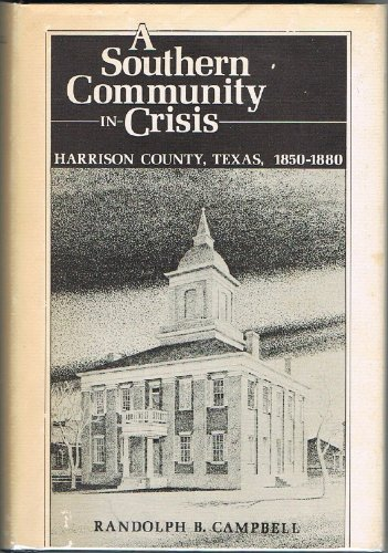 Southern Community in Crisis: Harrison County, Texas, 1850-1880 (in Slip Case): Campbell, Randolph ...