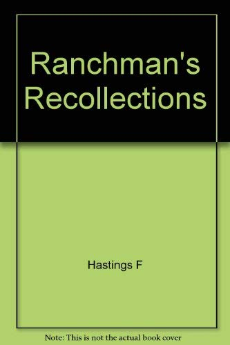 A Ranchman's Recollections: Hastings, Frank S.