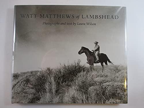 Watt Matthews of Lambshead: Wilson, Laura (Text & Photographs)