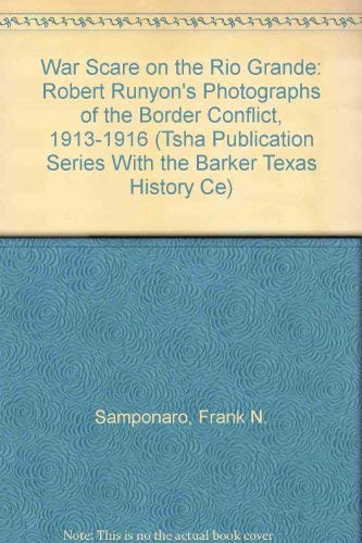 9780876111000: War Scare on the Rio Grande: Robert Runyon's Photographs of the Border Conflict, 1913-1916 (Tsha Publication Series With the Barker Texas History Ce)