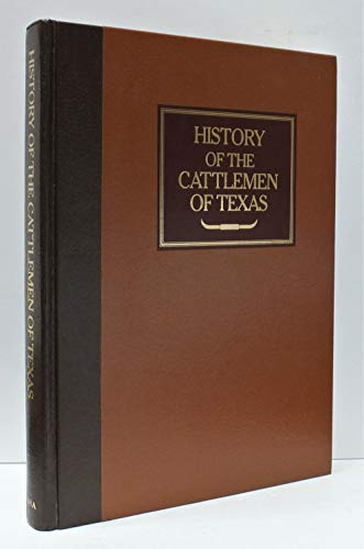 History of the Cattlemen of Texas A Brief Resume of the Live Stock Industry of the Southwest and a ...
