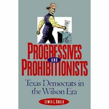9780876111215: Progressives and Prohibitionis: Texas Democrats in the Wilson Era: 11 (Fred H. and Ella Mae Moore Texas History Reprint Series)