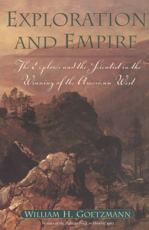 9780876111352: Exploration and Empire: The Explorer and the Scientist in the Winning of the American West (Fred H. and Ella Mae Moore Texas History Reprint Series)