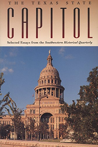 9780876111505: The Texas State Capitol: Selected Essays from the Southwestern Historical Quarterly (Fred H. & Ella Mae Moore Texas History Reprint Series)