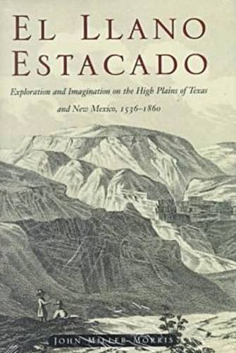 9780876111543: El Llano Estacado: Exploration and Imagination on the High Plains of Texas and New Mexico, 1536-1860