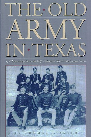 The Old Army in Texas: A Research Guide to the U. S. Army in Nineteenth-Century Texas