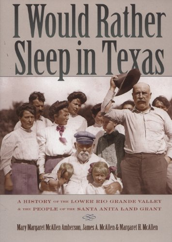 I Would Rather Sleep in Texas: A History of the Lower Rio Grande Valley and the People of the Santa...