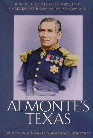 9780876111918: Almonte's Texas: Juan N. Almonte's 1834 Inspection, Secret Report, and Role in the 1836 Campaign