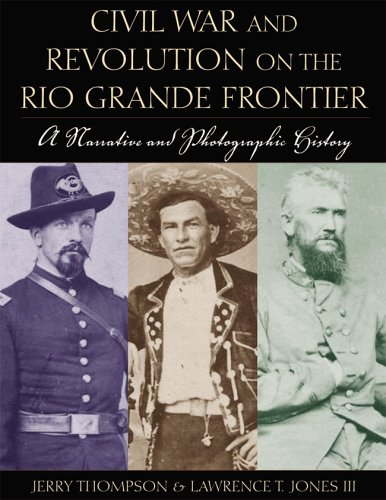 Civil War and Revolution on the Rio Grande Frontier: a Narrative and Photographic History: Thompson...