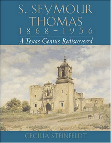 9780876112045: S. Seymour Thomas, 1868-1956: A Texas Genius Rediscovered