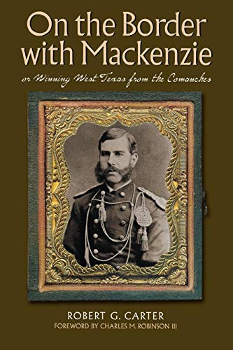 9780876112465: On the Border with Mackenzie; or, Winning West Texas from the Comanches (Fred H. and Ella Mae Moore Texas History Reprint Series)
