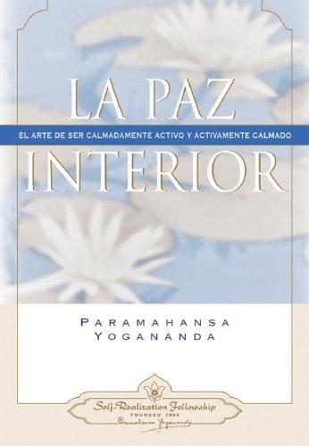 La Paz Interior: El Arte de Ser: Paramahansa Yogananda