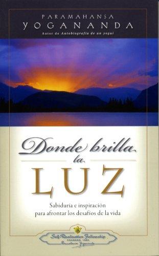 Donde Brilla La Luz: Sabiduria E Inspiracion Para Afrontar Los Desafios De LA Vida (Spanish Edition...