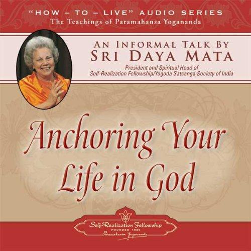 9780876125601: Anchoring Your Life in God: An Informal Talk by Sri Daya Mata