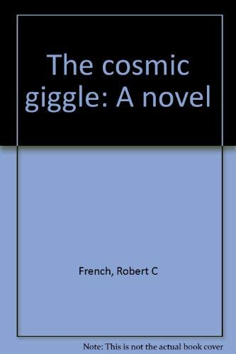 Cosmic Giggle: A Novel, the: French, Robert C.