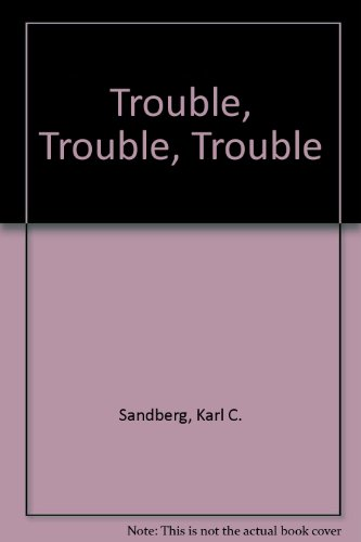 Trouble, Trouble, Trouble (9780876140512) by Karl C. Sandberg; Gregory Hill