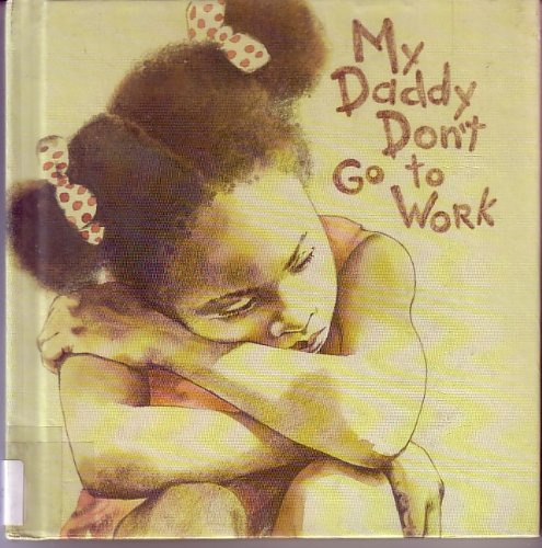 My Daddy Don't Go to Work: Nolan, Madeena Spray,