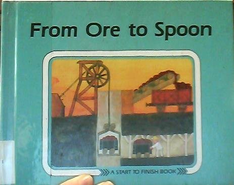 9780876141618: From Ore to Spoon (Start to Finish Book)