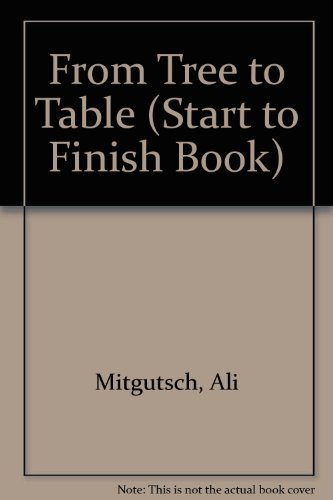 From Tree to Table (Start to Finish Book): Mitgutsch, Ali