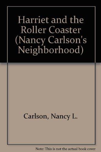 9780876141830: Harriet and the Roller Coaster (Nancy Carlson's Neighborhood)
