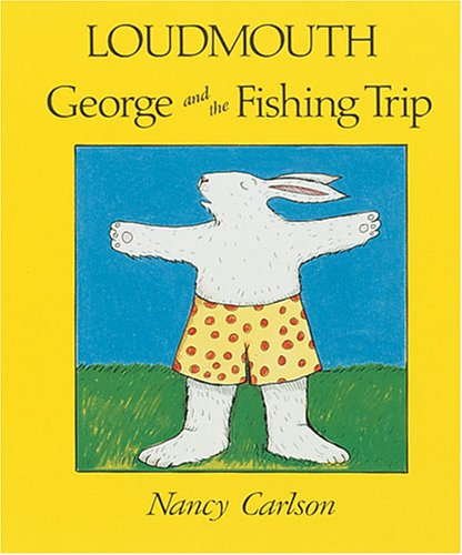 Loudmouth George and the Fishing Trip (Nancy: Nancy L. Carlson