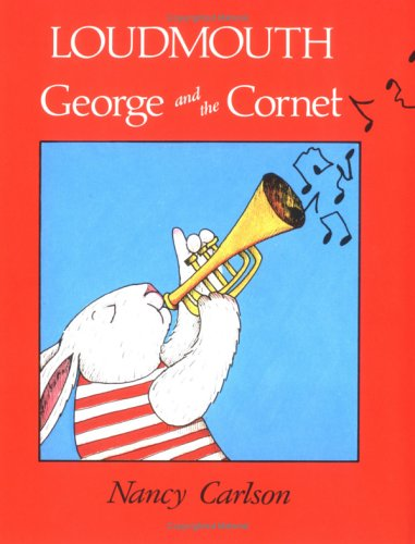 Loudmouth George and the Cornet (Nancy Carlson's: Carlson, Nancy